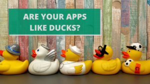 Are your Apps like Ducks?